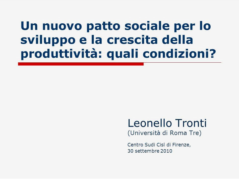 Un nuovo patto sociale per lo sviluppo e la crescita della produttività: quali condizioni? Leonello Tronti (Università di Roma Tre) Centro Sudi Cisl d