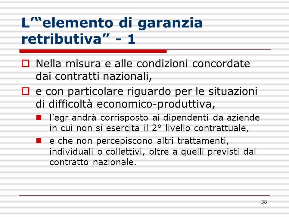 38 Lelemento di garanzia retributiva - 1 Nella misura e alle condizioni concordate dai contratti nazionali, e con particolare riguardo per le situazio