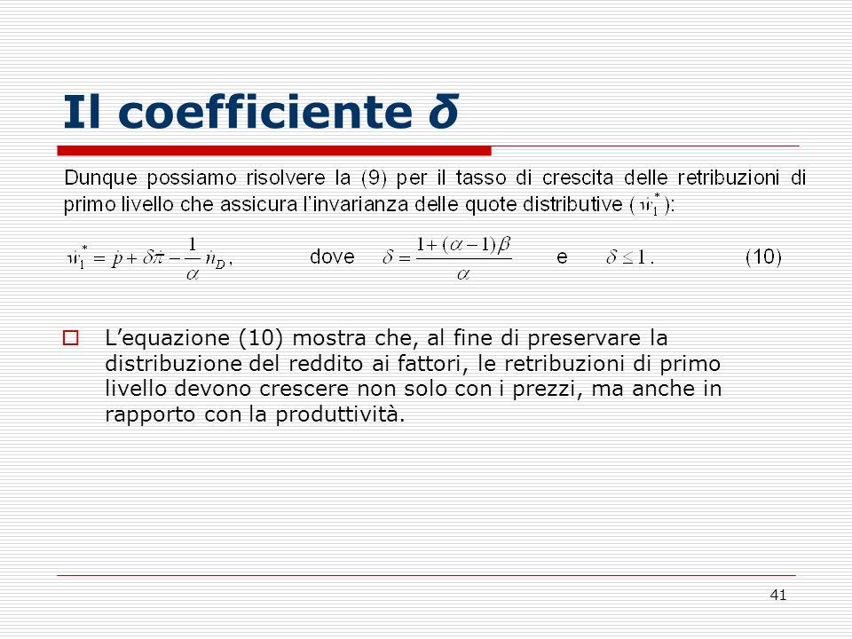 41 Il coefficiente δ Lequazione (10) mostra che, al fine di preservare la distribuzione del reddito ai fattori, le retribuzioni di primo livello devon
