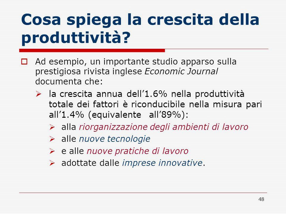 48 Cosa spiega la crescita della produttività? Ad esempio, un importante studio apparso sulla prestigiosa rivista inglese Economic Journal documenta c