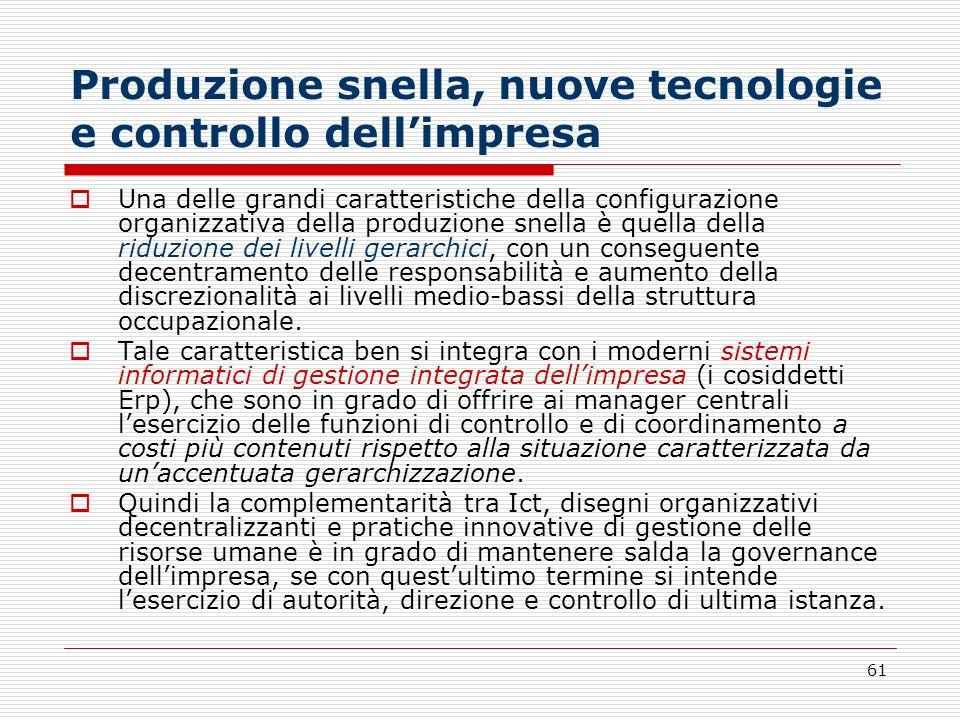 61 Produzione snella, nuove tecnologie e controllo dellimpresa Una delle grandi caratteristiche della configurazione organizzativa della produzione sn