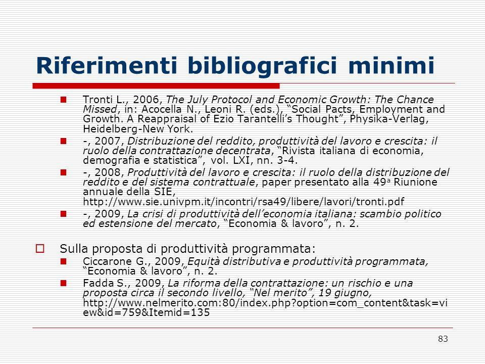 83 Riferimenti bibliografici minimi Tronti L., 2006, The July Protocol and Economic Growth: The Chance Missed, in: Acocella N., Leoni R.