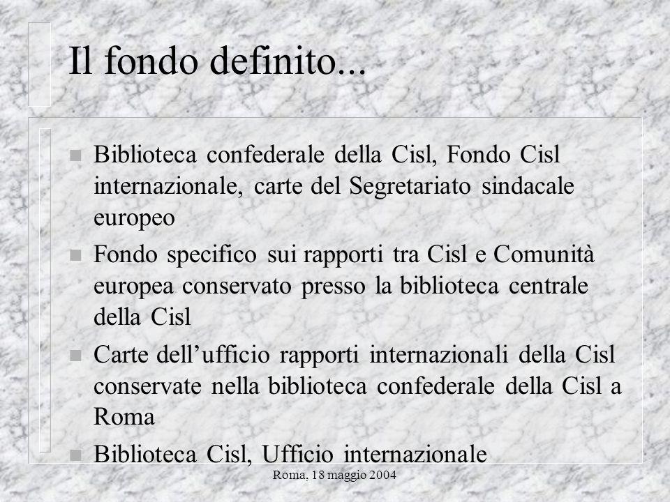 Roma, 18 maggio 2004 Due fondi depositati n Nella BCC (www.cisl.it/biblioteca) sono stati depositati due fondi che sono aperti alla consultazione e che sono stati oggetto di ricerche e tesi di laurea n i possessori di questi fondi hanno voluto affidarli alla BCC anziché ad un Archivio storico o ad altre strutture