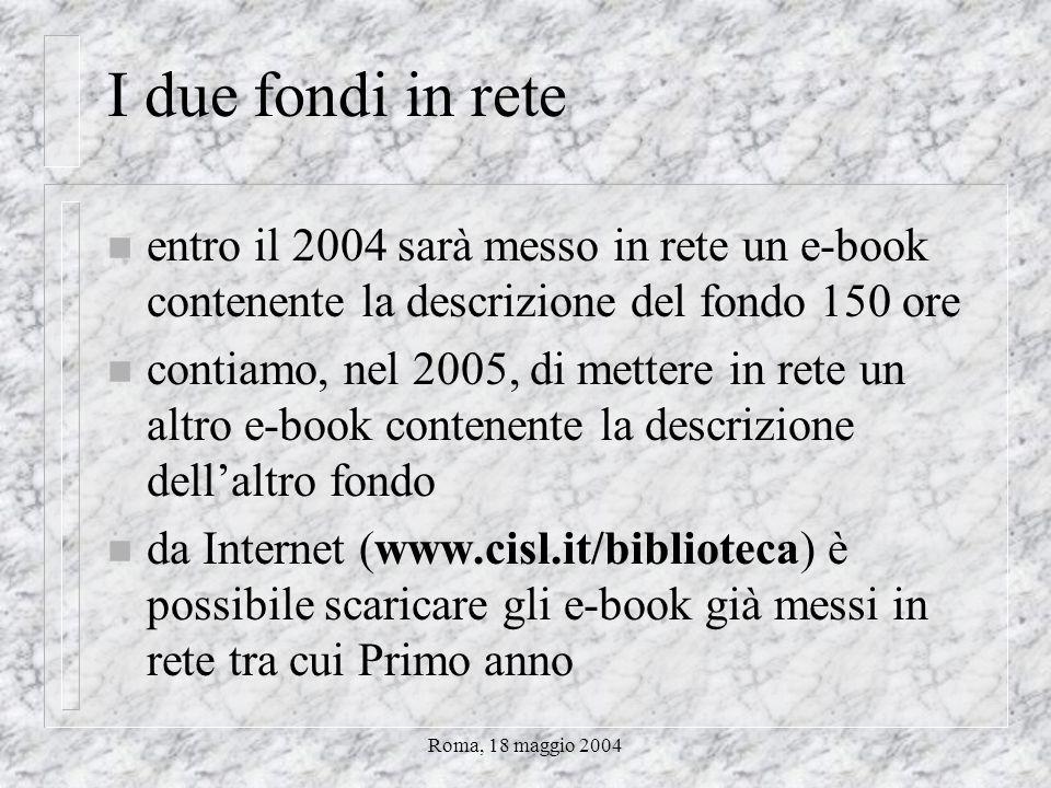 Roma, 18 maggio 2004 Il fondo 150 ore n materiali degli anni 70 su esperienza 150 ore per il diritto allo studio n 57 scatole con elaborati dei lavora