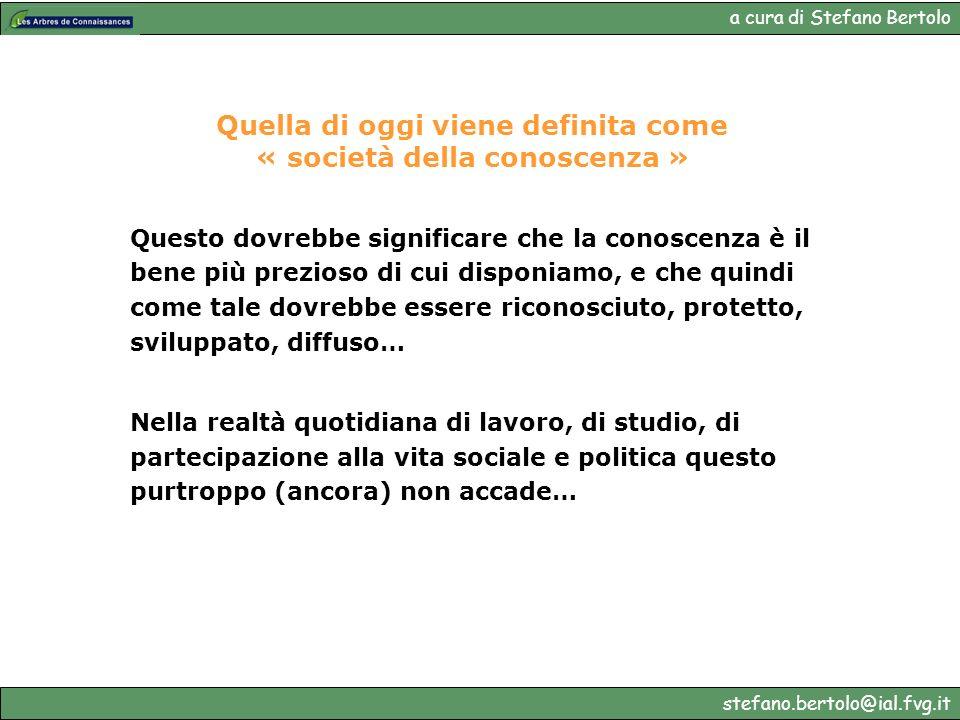 a cura di Stefano Bertolo stefano.bertolo@ial.fvg.it Quella di oggi viene definita come « società della conoscenza » Questo dovrebbe significare che l