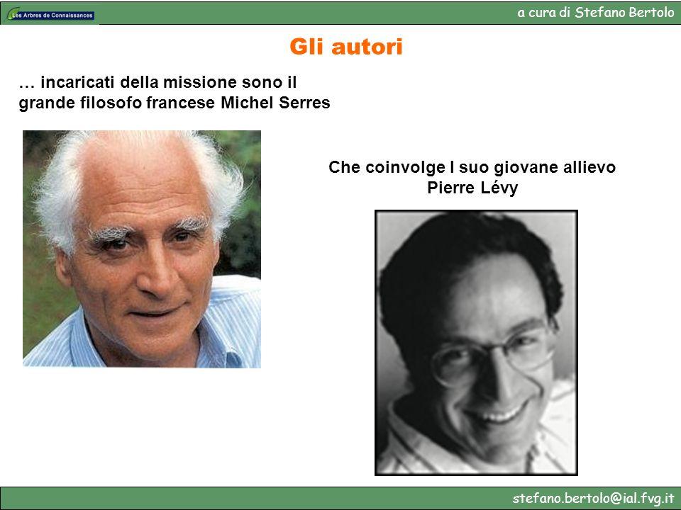 a cura di Stefano Bertolo stefano.bertolo@ial.fvg.it Gli autori … incaricati della missione sono il grande filosofo francese Michel Serres Che coinvol