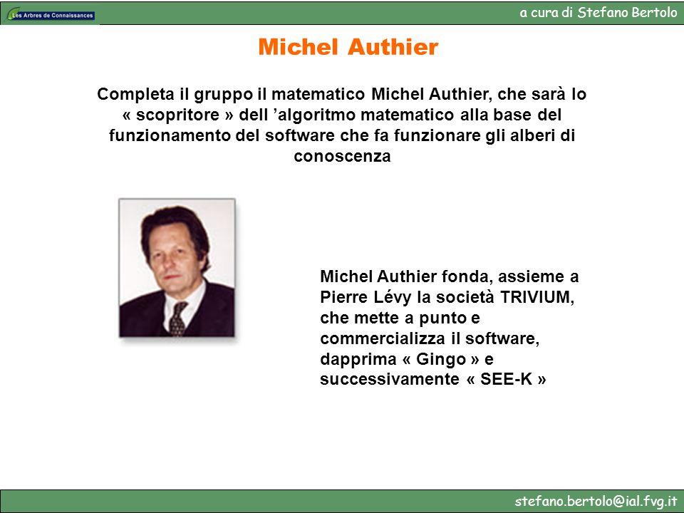 a cura di Stefano Bertolo stefano.bertolo@ial.fvg.it Michel Authier Completa il gruppo il matematico Michel Authier, che sarà lo « scopritore » dell a