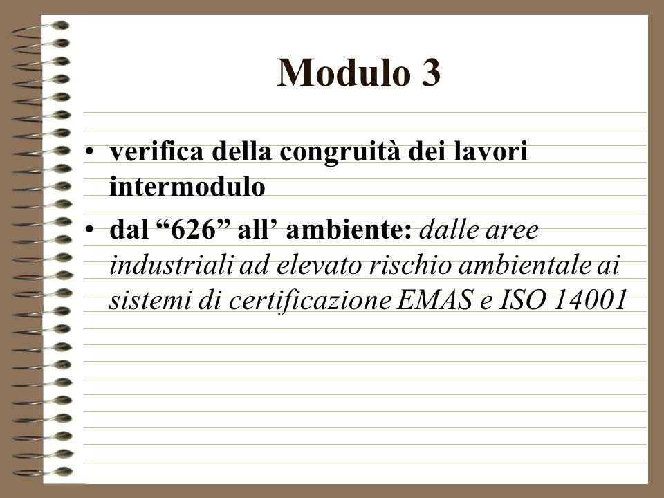Modulo 3 verifica della congruità dei lavori intermodulo dal 626 all ambiente: dalle aree industriali ad elevato rischio ambientale ai sistemi di certificazione EMAS e ISO 14001