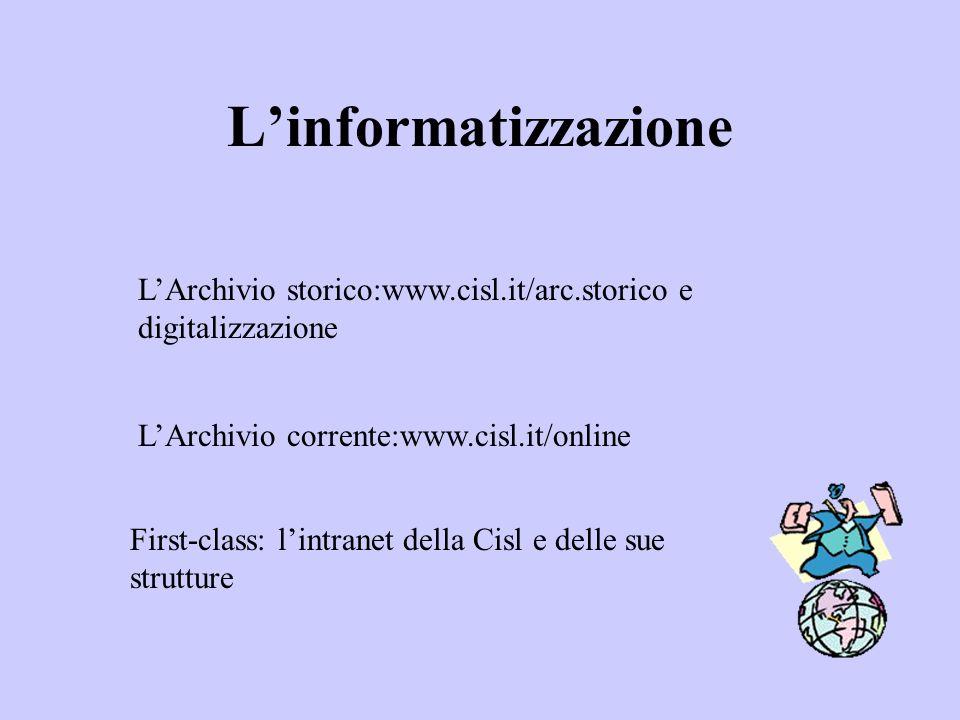 Linformatizzazione LArchivio storico:www.cisl.it/arc.storico e digitalizzazione LArchivio corrente:www.cisl.it/online First-class: lintranet della Cis