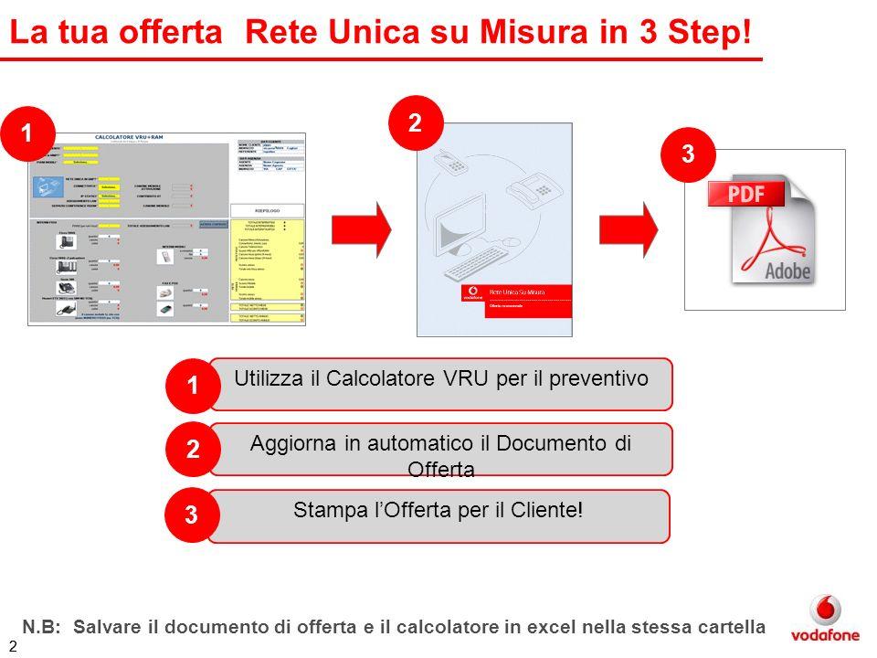 3 STEP 1: Utilizza il Calcolatore VRU per il preventivo Aprire il calcolatore Excel VRU+RAM (VRU 3.5 calculator) per il calcolo del preventivo, abilitando sempre le macro