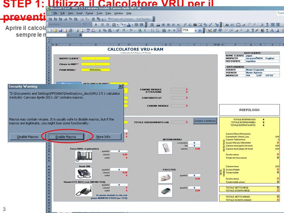4 Il Calcolatore VRU – regole generali I campi evidenziati in GIALLO contengono tutte le opzioni necessarie per caratterizzare lofferta SELEZIONARE LE OPZIONI.