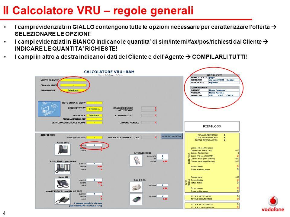 5 Il Calcolatore VRU – compilazione Indicare se il CLiente e NUOVO e se e in MNP; Scegliere la famiglia di Piani Mobili di interesse ( in base alla scelta comparira la relativa tabella dove indicare i piani e il numero delle sim).