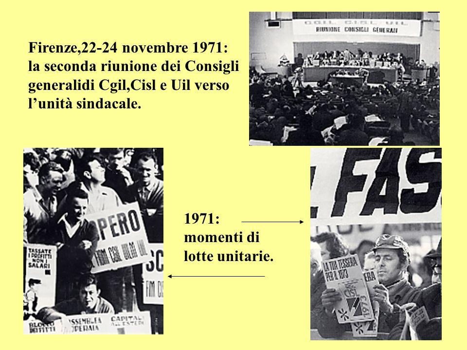 Firenze,22-24 novembre 1971: la seconda riunione dei Consigli generalidi Cgil,Cisl e Uil verso lunità sindacale. 1971: momenti di lotte unitarie.