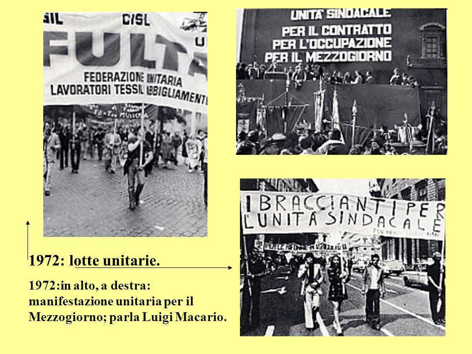 1972: lotte unitarie. 1972:in alto, a destra: manifestazione unitaria per il Mezzogiorno; parla Luigi Macario.