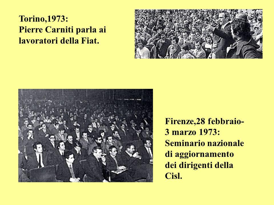 Torino,1973: Pierre Carniti parla ai lavoratori della Fiat. Firenze,28 febbraio- 3 marzo 1973: Seminario nazionale di aggiornamento dei dirigenti dell