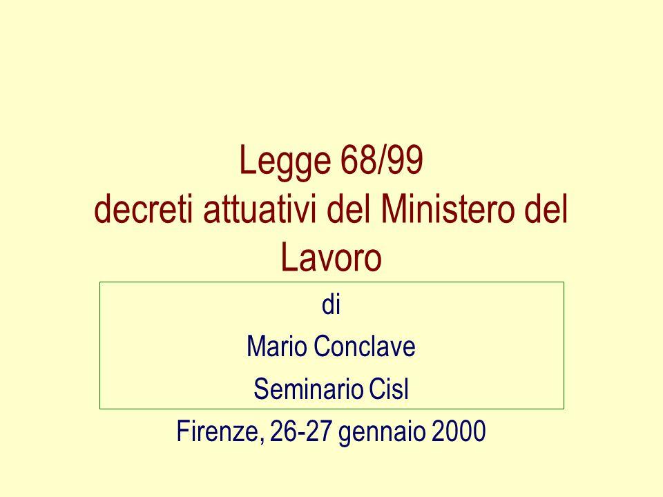 Legge 68/99 decreti attuativi del Ministero del Lavoro di Mario Conclave Seminario Cisl Firenze, 26-27 gennaio 2000