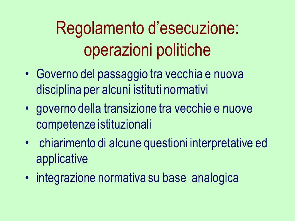 Regolamento desecuzione: operazioni politiche Governo del passaggio tra vecchia e nuova disciplina per alcuni istituti normativi governo della transiz