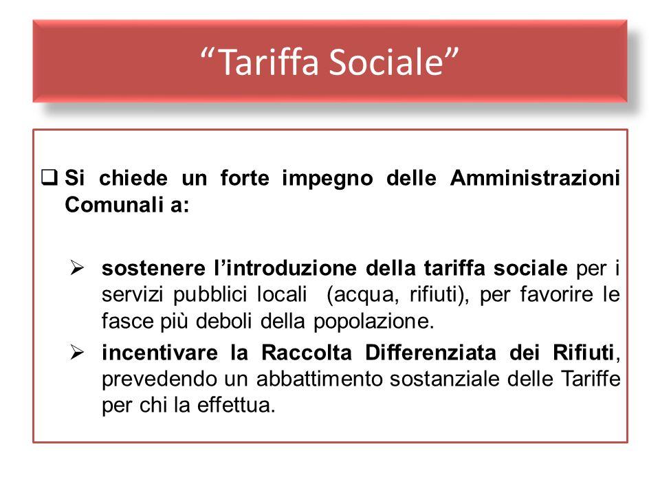 Tariffa Sociale Si chiede un forte impegno delle Amministrazioni Comunali a: sostenere lintroduzione della tariffa sociale per i servizi pubblici loca