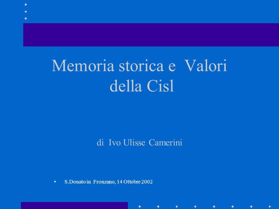 Memoria storica e Valori della Cisl di Ivo Ulisse Camerini S.Donato in Fronzano, 14 Ottobre 2002