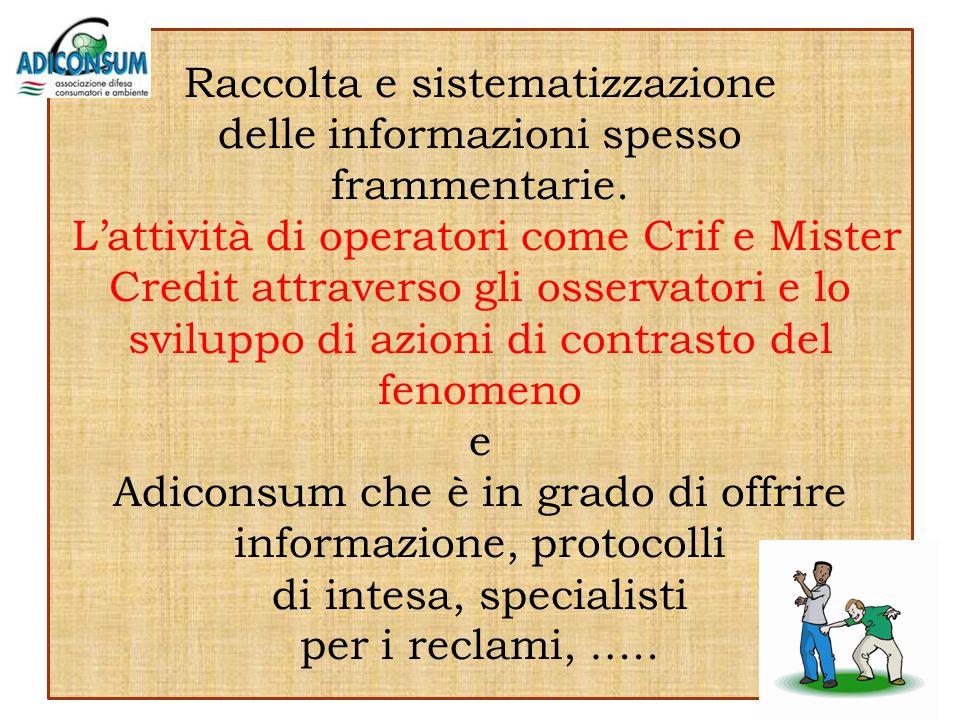 Raccolta e sistematizzazione delle informazioni spesso frammentarie.