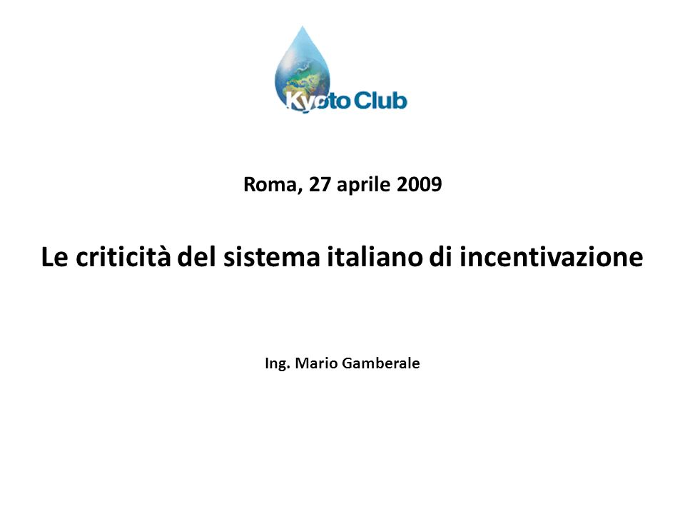 Roma, 27 aprile 2009 Le criticità del sistema italiano di incentivazione Ing. Mario Gamberale