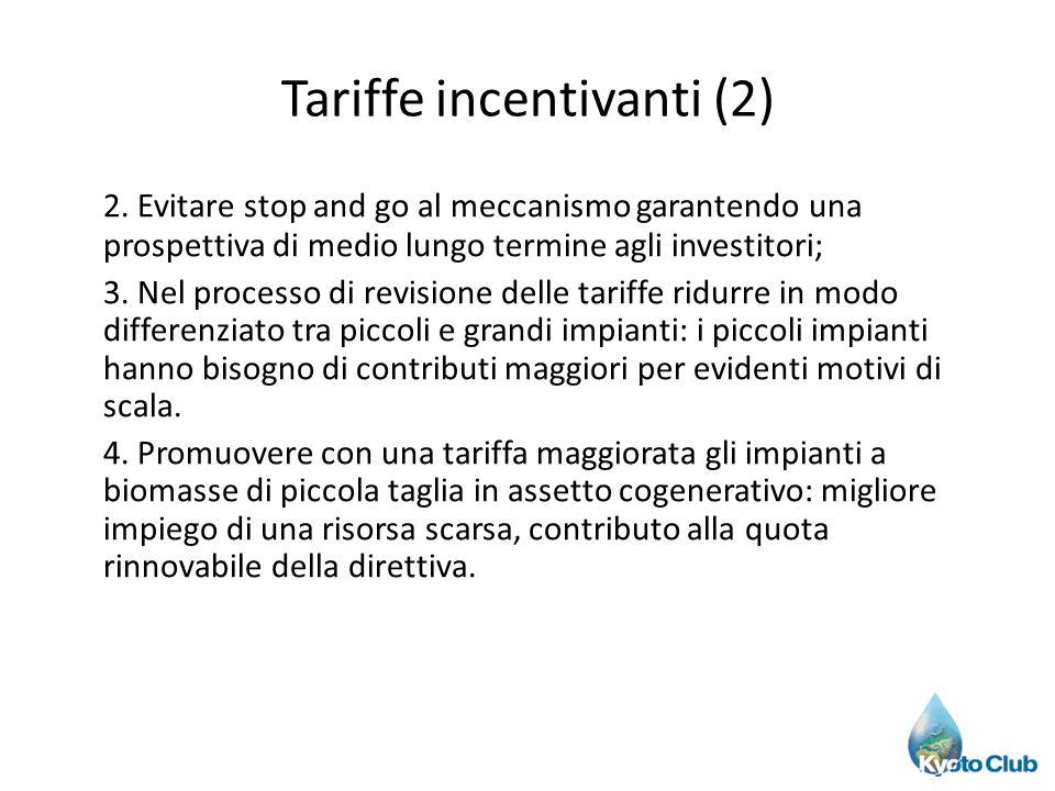 Tariffe incentivanti (2) 2. Evitare stop and go al meccanismo garantendo una prospettiva di medio lungo termine agli investitori; 3. Nel processo di r