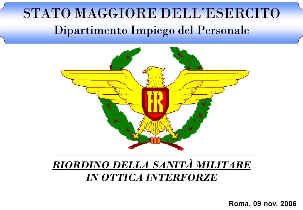 STATO MAGGIORE DELLESERCITO Dipartimento Impiego del Personale RIORDINO DELLA SANITÀ MILITARE IN OTTICA INTERFORZE Roma, 09 nov. 2006