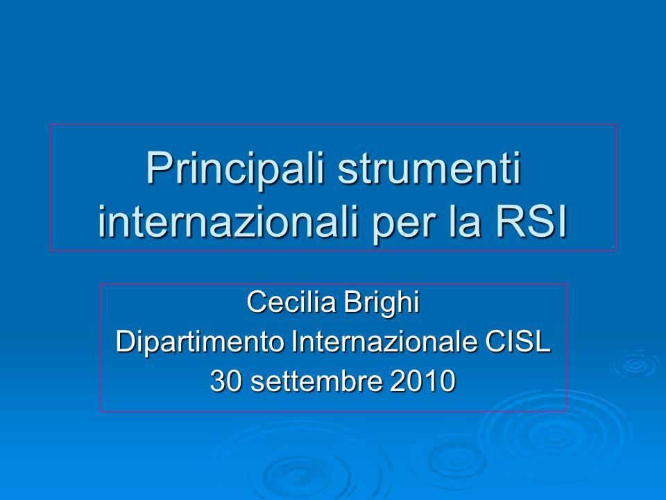 Principali strumenti internazionali per la RSI Cecilia Brighi Dipartimento Internazionale CISL 30 settembre 2010