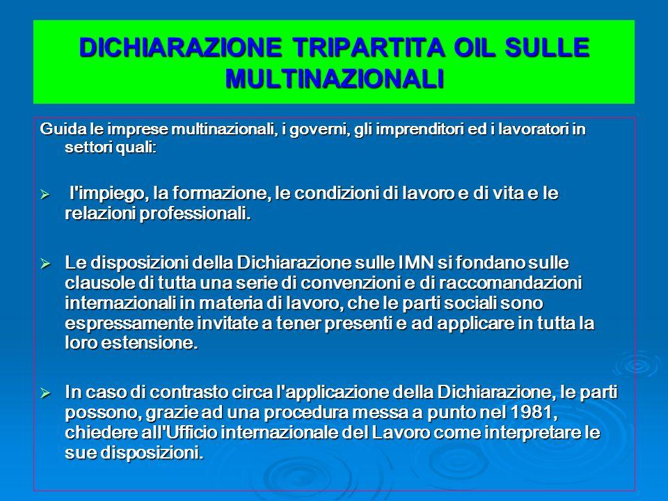 DICHIARAZIONE TRIPARTITA OIL SULLE MULTINAZIONALI Guida le imprese multinazionali, i governi, gli imprenditori ed i lavoratori in settori quali: l'imp