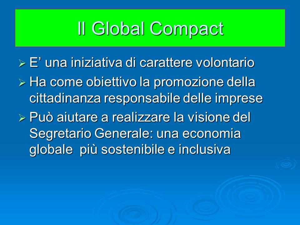 Il Global Compact E una iniziativa di carattere volontario E una iniziativa di carattere volontario Ha come obiettivo la promozione della cittadinanza