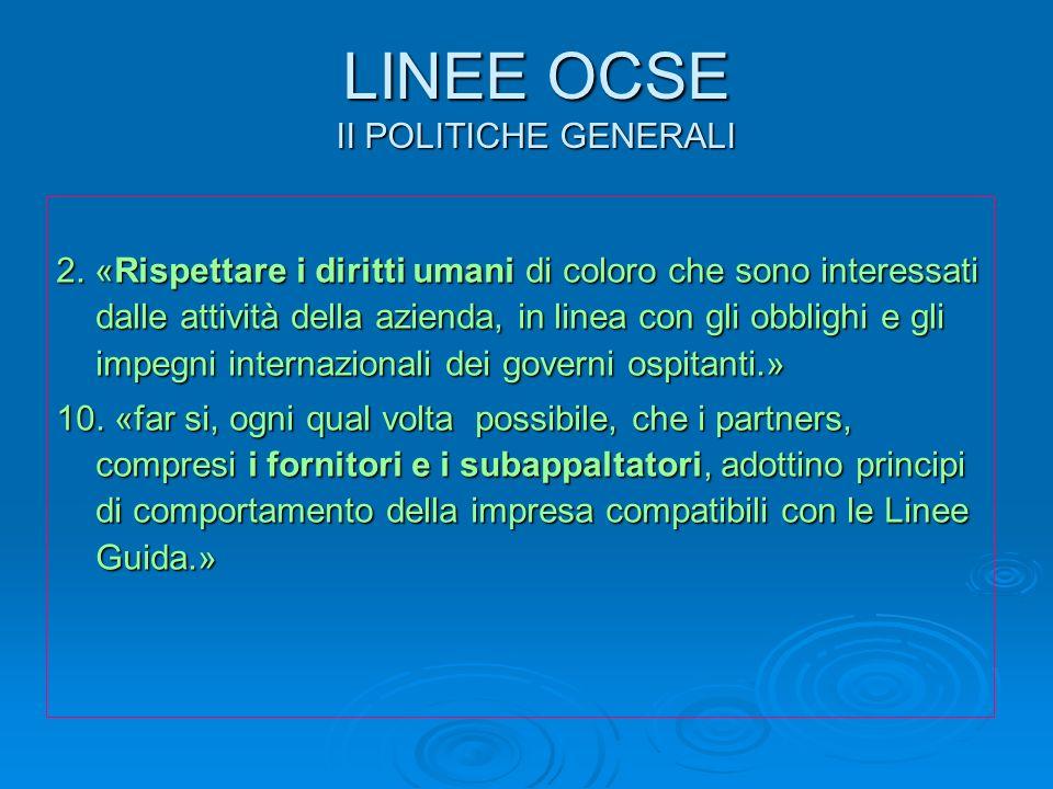 LINEE OCSE II POLITICHE GENERALI 2. «Rispettare i diritti umani di coloro che sono interessati dalle attività della azienda, in linea con gli obblighi