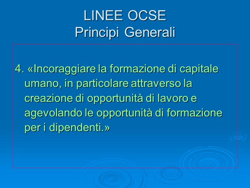 LINEE OCSE Principi Generali 4. «Incoraggiare la formazione di capitale umano, in particolare attraverso la creazione di opportunità di lavoro e agevo