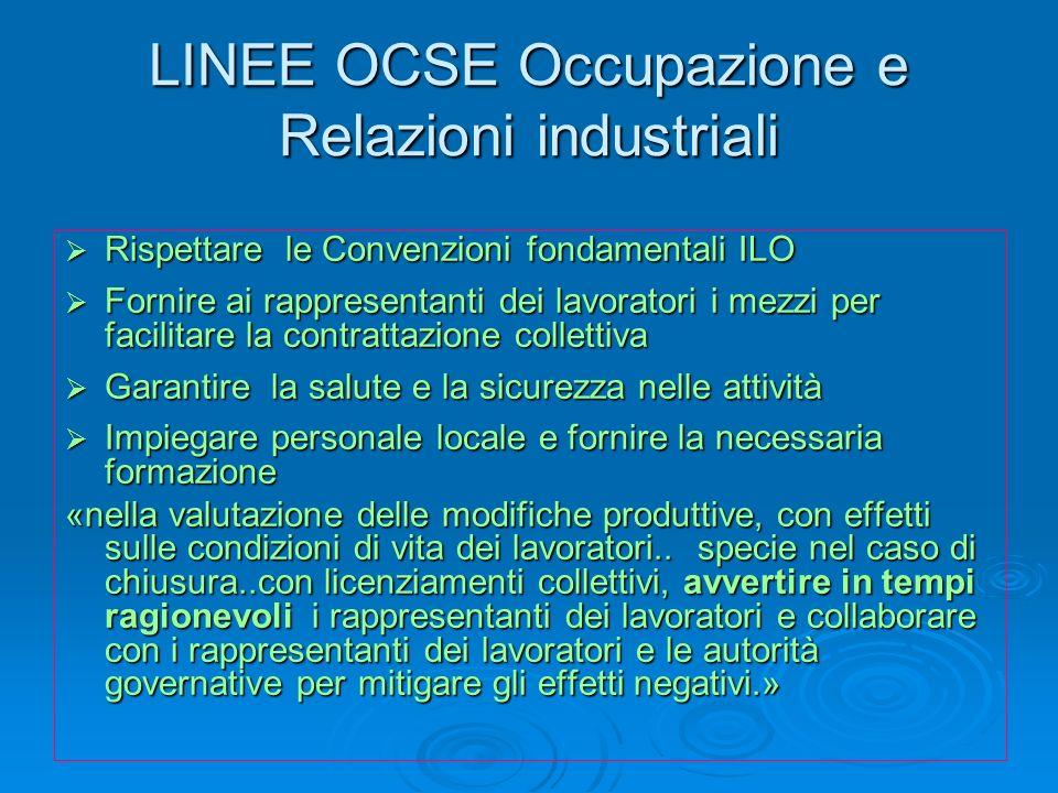 LINEE OCSE Occupazione e Relazioni industriali Rispettare le Convenzioni fondamentali ILO Rispettare le Convenzioni fondamentali ILO Fornire ai rappre