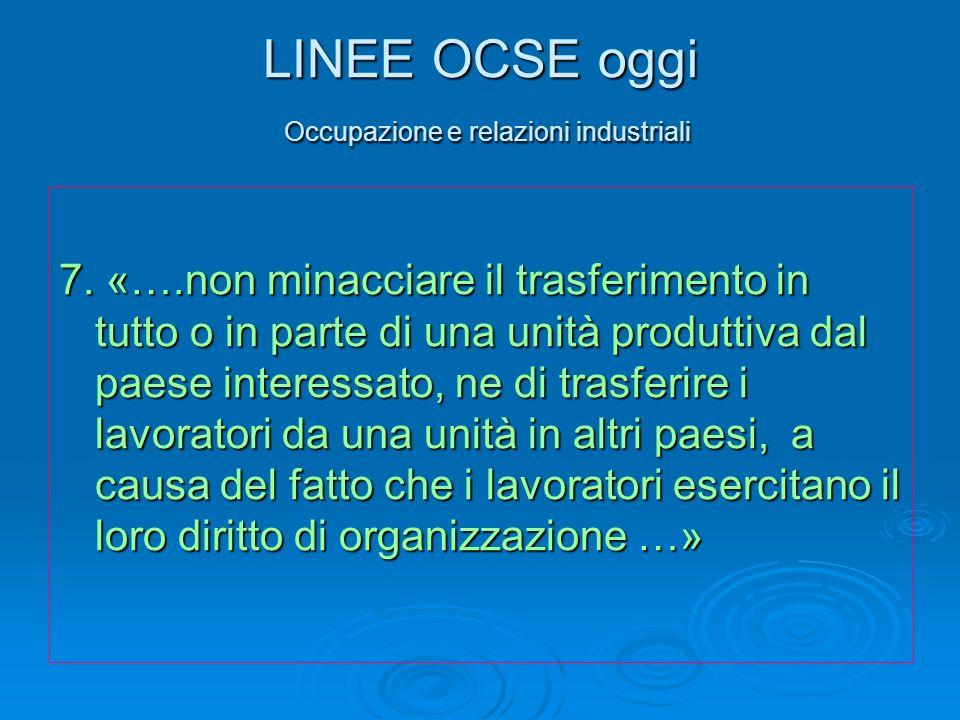 LINEE OCSE oggi Occupazione e relazioni industriali 7. «….non minacciare il trasferimento in tutto o in parte di una unità produttiva dal paese intere
