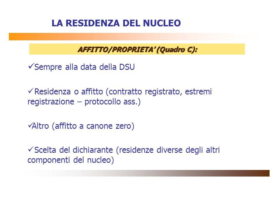 LA RESIDENZA DEL NUCLEO AFFITTO/PROPRIETA (Quadro C): Sempre alla data della DSU Residenza o affitto (contratto registrato, estremi registrazione – pr