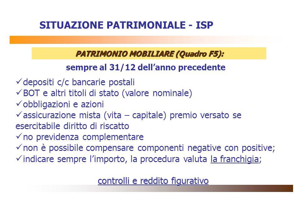 SITUAZIONE PATRIMONIALE - ISP PATRIMONIO MOBILIARE (Quadro F5): sempre al 31/12 dellanno precedente depositi c/c bancarie postali BOT e altri titoli d