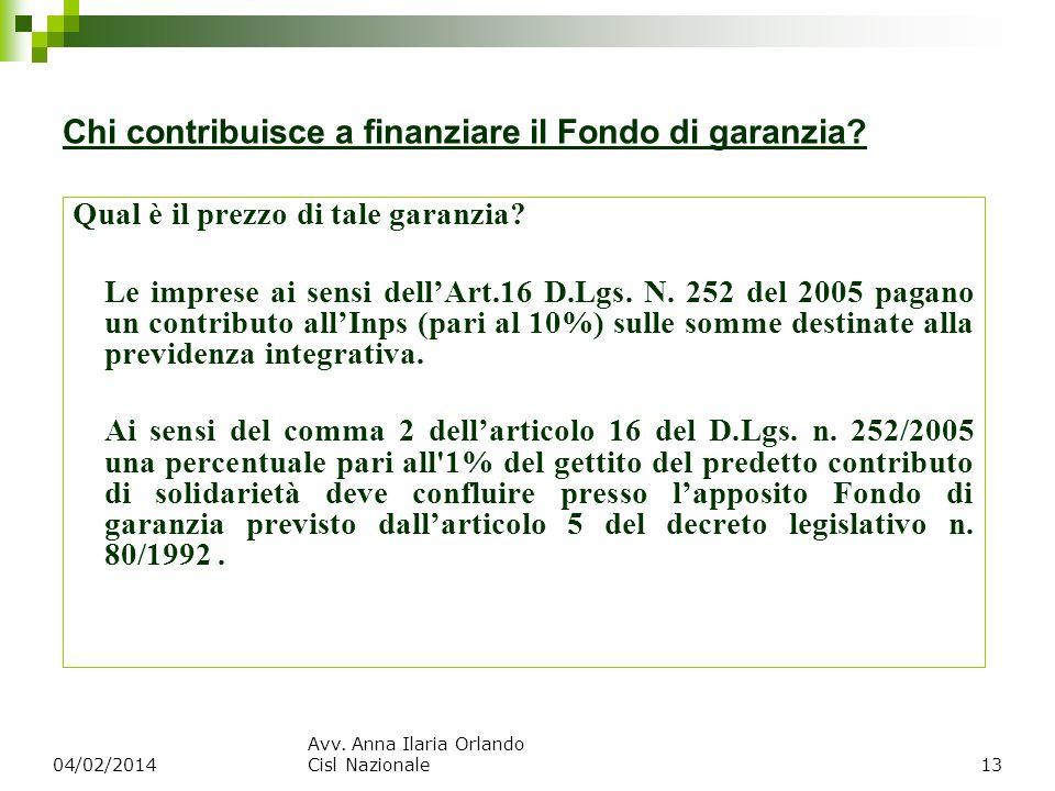 Chi contribuisce a finanziare il Fondo di garanzia? Qual è il prezzo di tale garanzia? Le imprese ai sensi dellArt.16 D.Lgs. N. 252 del 2005 pagano un