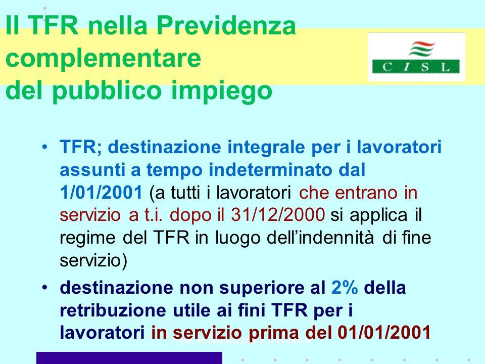 Dem. economica fisco e previdenza Il TFR nella Previdenza complementare del pubblico impiego TFR; destinazione integrale per i lavoratori assunti a te