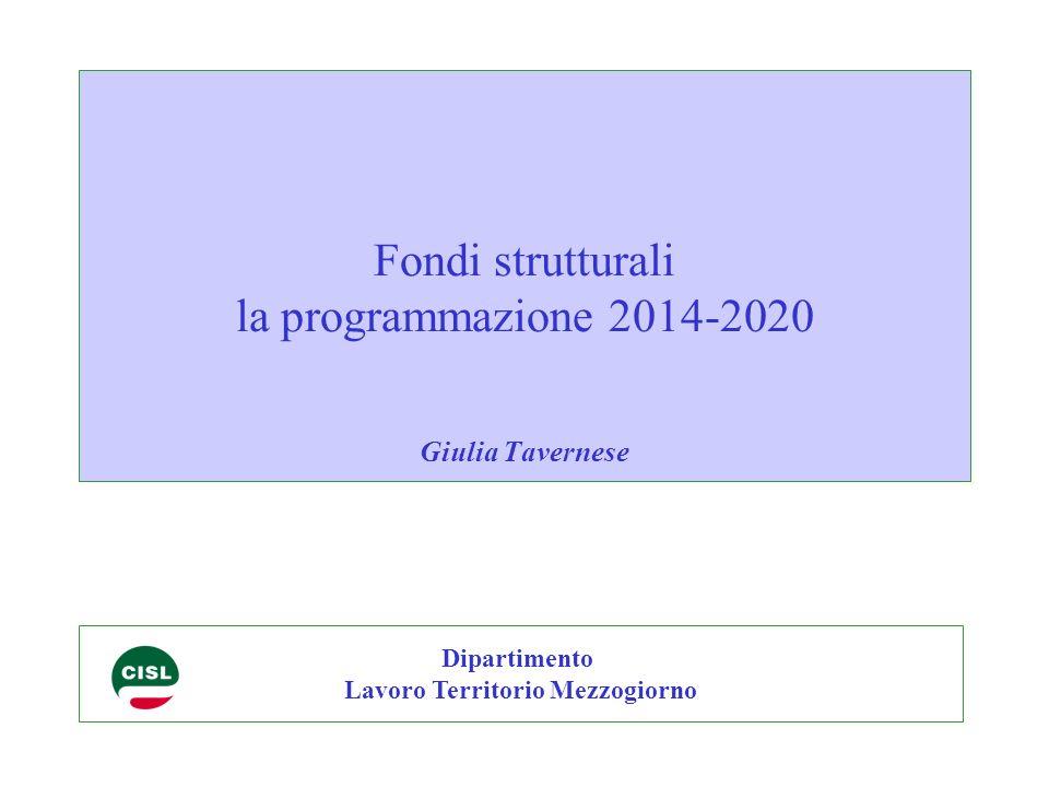 Fondi strutturali la programmazione 2014-2020 Giulia Tavernese Dipartimento Lavoro Territorio Mezzogiorno
