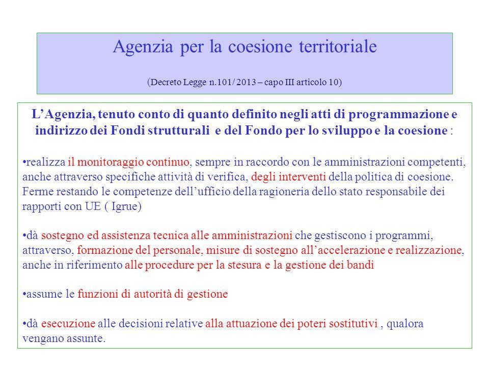 Agenzia per la coesione territoriale ( Decreto Legge n.101/ 2013 – capo III articolo 10) LAgenzia, tenuto conto di quanto definito negli atti di progr