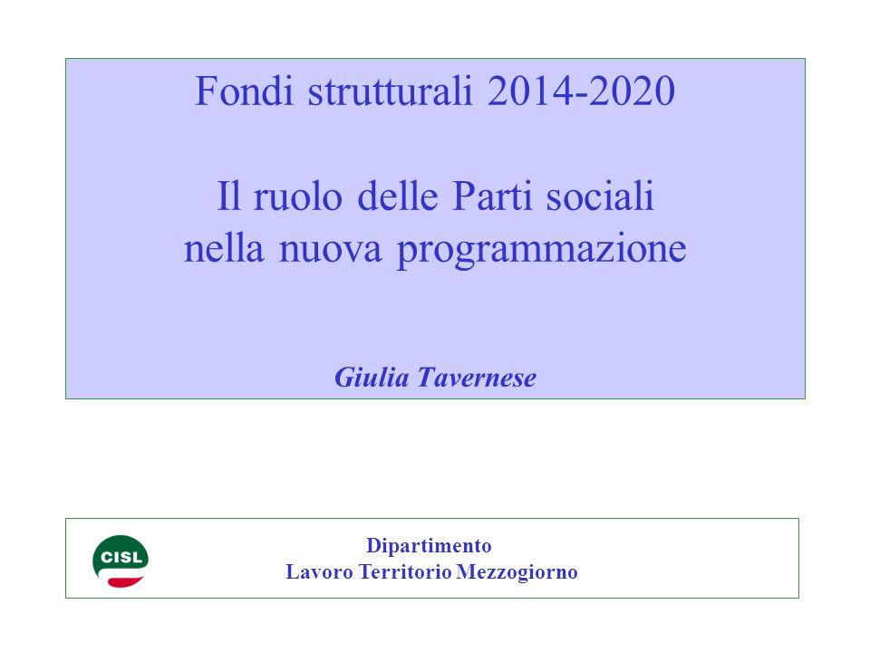 Fondi strutturali 2014-2020 Il ruolo delle Parti sociali nella nuova programmazione Giulia Tavernese Dipartimento Lavoro Territorio Mezzogiorno