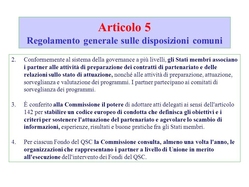 Articolo 5 Regolamento generale sulle disposizioni comuni 2.Conformemente al sistema della governance a più livelli, gli Stati membri associano i part