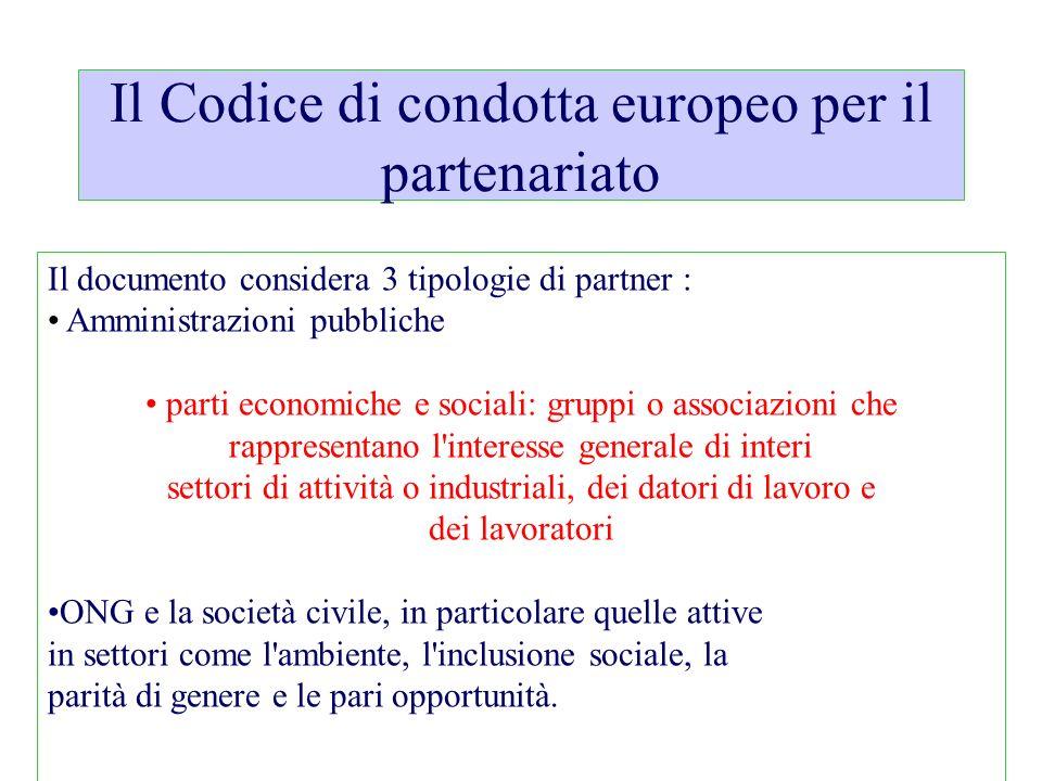 Il Codice di condotta europeo per il partenariato Il documento considera 3 tipologie di partner : Amministrazioni pubbliche parti economiche e sociali