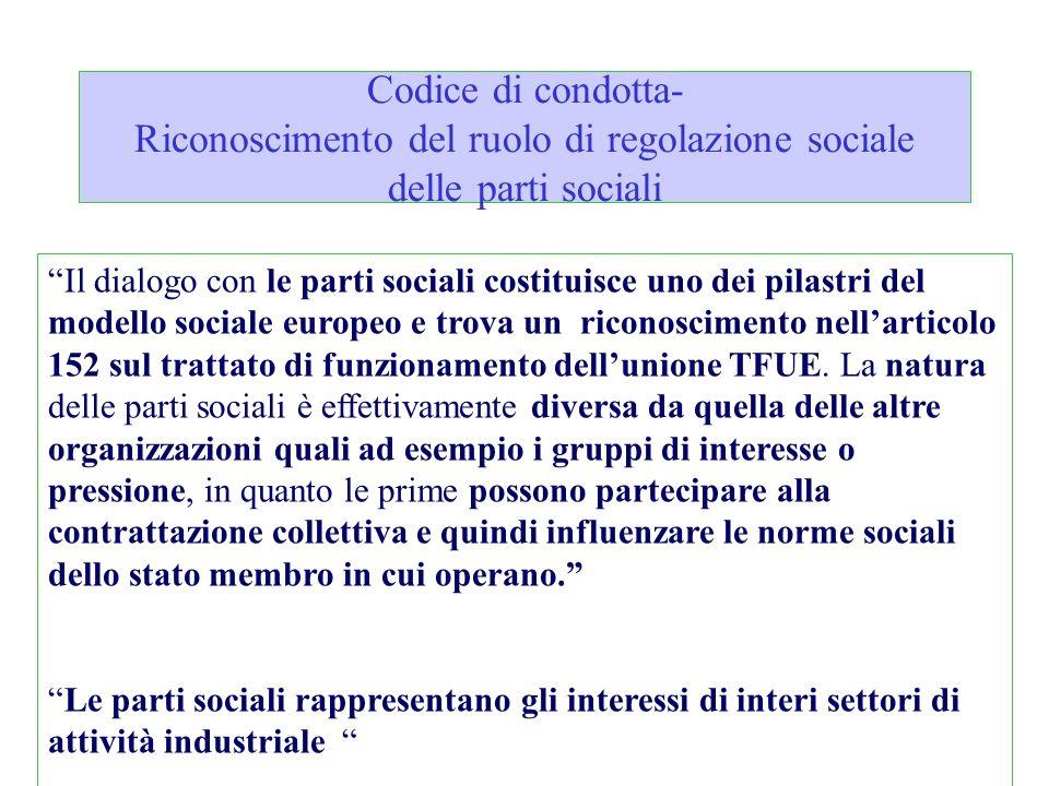 Codice di condotta- Riconoscimento del ruolo di regolazione sociale delle parti sociali Il dialogo con le parti sociali costituisce uno dei pilastri d