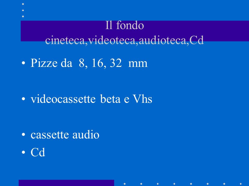 Il fondo cineteca,videoteca,audioteca,Cd Pizze da 8, 16, 32 mm videocassette beta e Vhs cassette audio Cd
