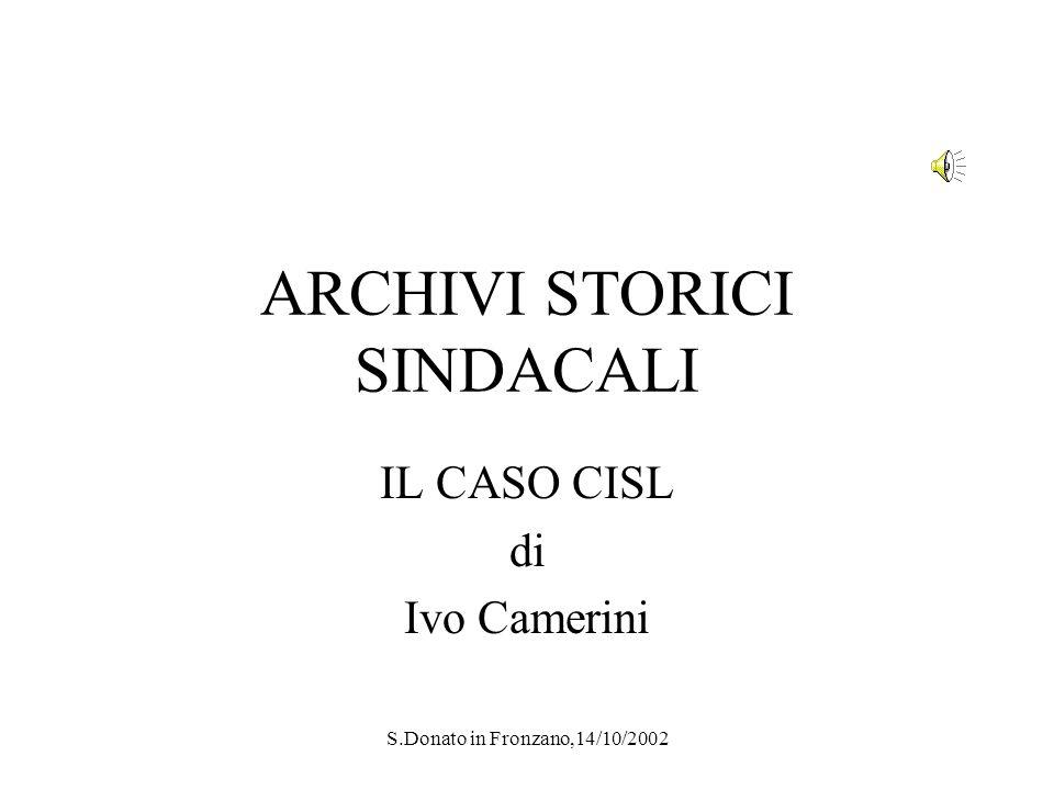 S.Donato in Fronzano,14/10/2002 ARCHIVI STORICI SINDACALI IL CASO CISL di Ivo Camerini