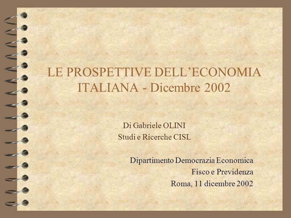 LE PROSPETTIVE DELLECONOMIA ITALIANA - Dicembre 2002 Di Gabriele OLINI Studi e Ricerche CISL Dipartimento Democrazia Economica Fisco e Previdenza Roma, 11 dicembre 2002