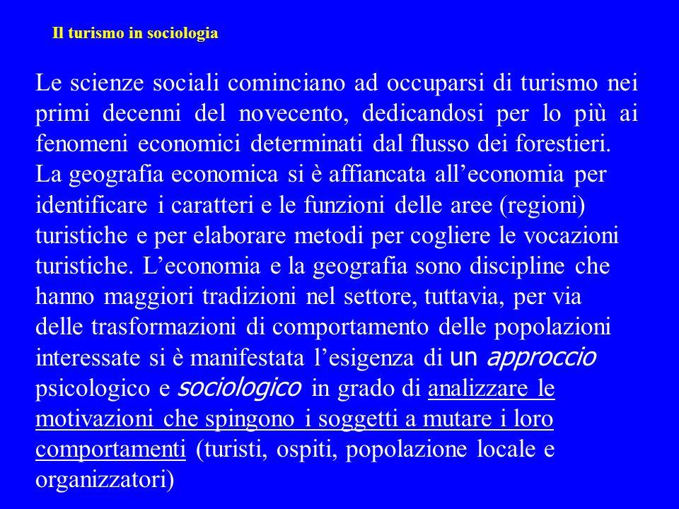 Il turismo in sociologia Le scienze sociali cominciano ad occuparsi di turismo nei primi decenni del novecento, dedicandosi per lo più ai fenomeni eco