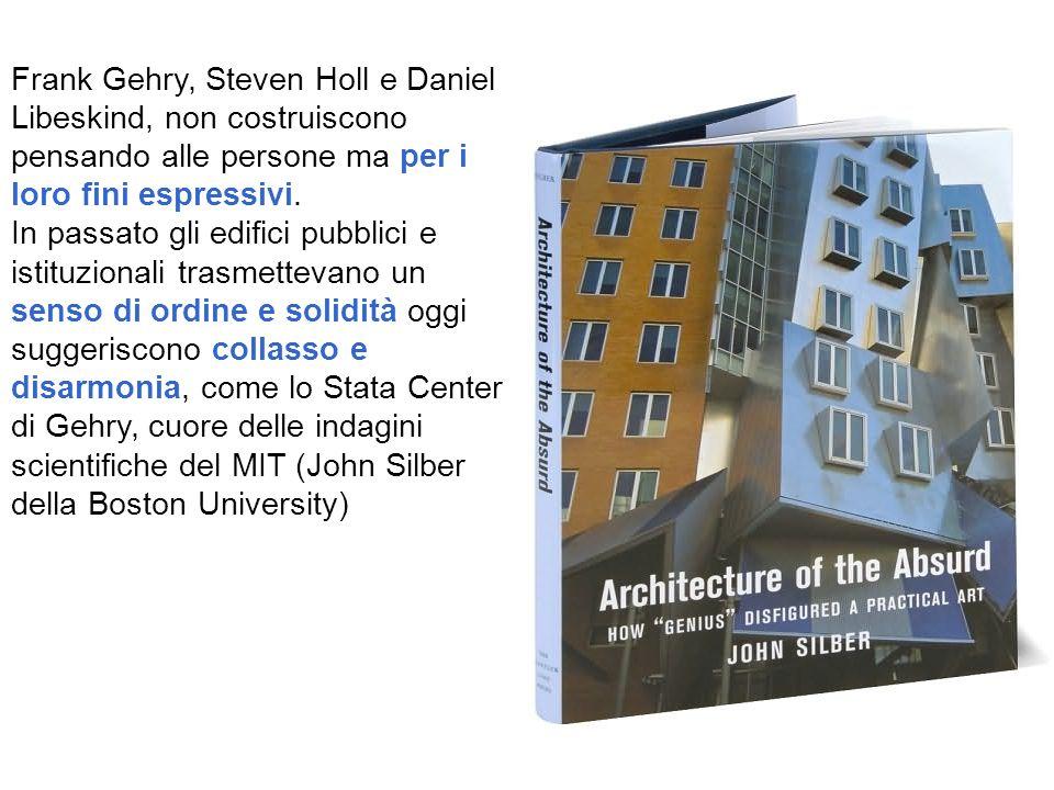 Frank Gehry, Steven Holl e Daniel Libeskind, non costruiscono pensando alle persone ma per i loro fini espressivi.