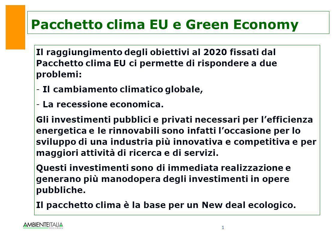 1 Pacchetto clima EU e Green Economy Il raggiungimento degli obiettivi al 2020 fissati dal Pacchetto clima EU ci permette di rispondere a due problemi